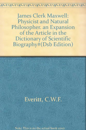 JAMES CLERK MAXWELL: PHYSICIST AND NATURAL PHILOSOPHER. AN EXPANSION OF THE ARTICLE IN THE ...
