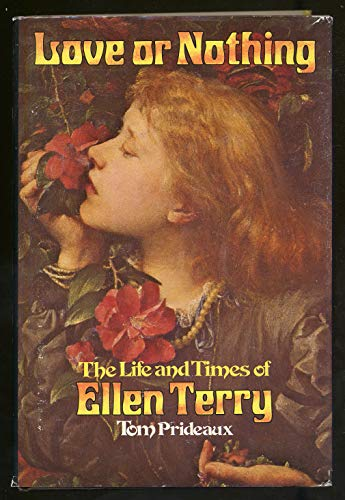 9780684143804: Love or Nothing : the Life and Times of Ellen Terry / Tom Prideaux