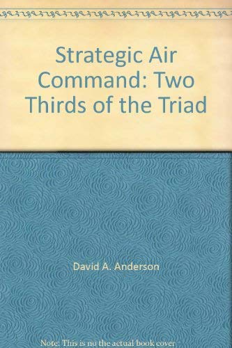 Strategic Air Command : Two-thirds of the Triad: David A. Anderton