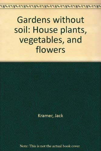9780684144252: Gardens without soil: House plants, vegetables, and flowers