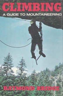Climbing A Guide to Mountaineering: Bridge, Raymond