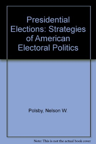 Presidential Elections: Strategies of American Electoral Politics