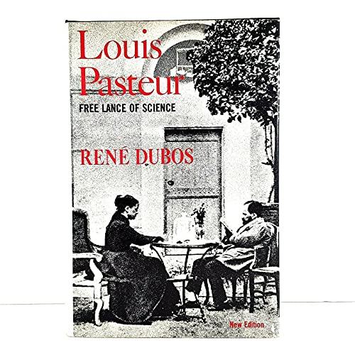 Louis Pasteur, free lance of science: Rene J. Dubos