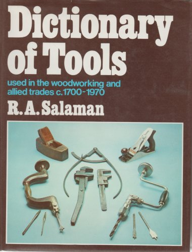 9780684145358: Dictionary of tools used in the woodworking and allied trades, c. 1700-1970