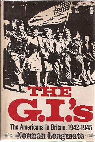 The G.I.'s: The Americans in Britain, 1942-1945: Longmate, Norman