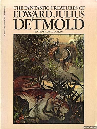 THE FANTASTIC CREATURES OF EDWARD JULIUS DETMOLD: Detmold, Edward Julius