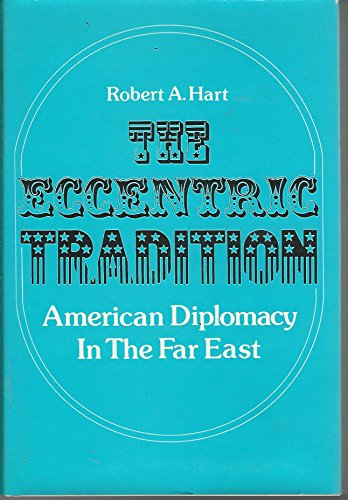 9780684146621: The eccentric tradition: American diplomacy in the Far East
