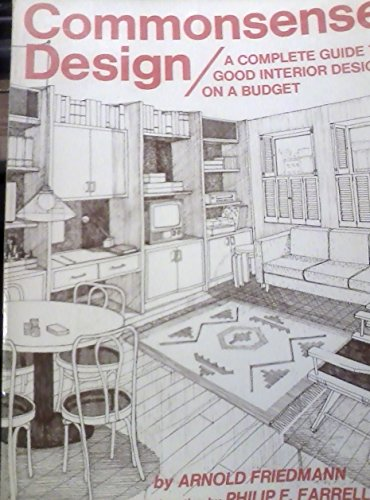 Commonsense Design: A Complete Guide to Good Interior Design on a Budget: Friedmann, Arnold.