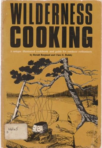 WILDERNESS COOKING: A UNIQUE ILLUSTRATED COOKBOOK AND: Berglund, Berndt and