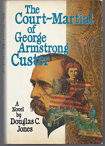 The Court- Martial of George Armstrong Custer : A Novel