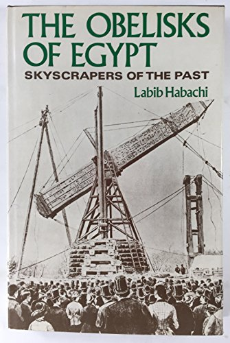 9780684148052: The obelisks of Egypt: Skyscrapers of the past