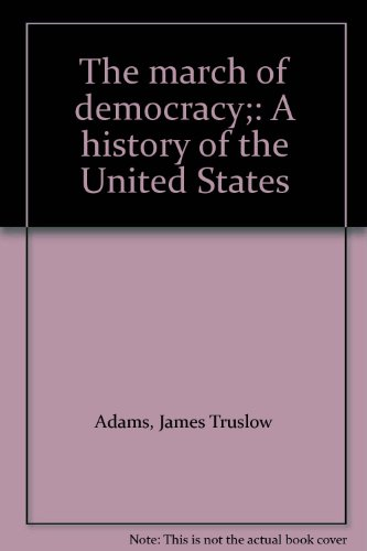 The march of democracy;: A history of: Adams, James Truslow