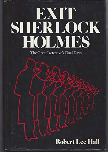 Exit Sherlock Holmes: The Great Detective's Final Days
