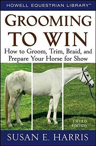 9780684148595: Grooming to Win : How to Groom, Trim, Braid and Prepare Your Horse for Show