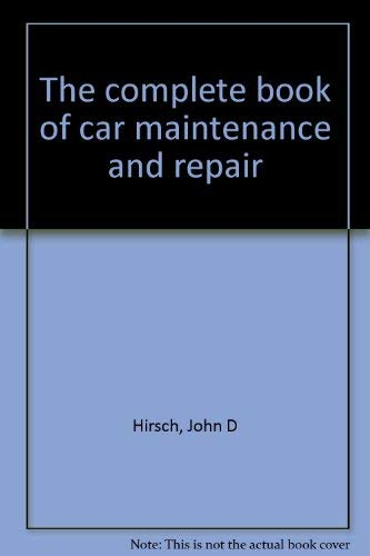 The complete book of car maintenance and repair: Hirsch, John D