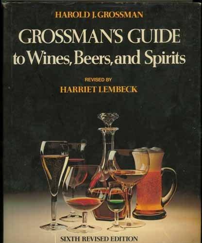 Grossman's Guide to Wines, Beers, and Spirits: Harold J. Grossman