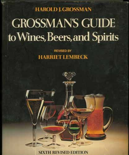 Grossman's Guide to Wines, Beers, and Spirits 9780684150338 Turn to Grossman's Guide to Wines, Beers, and Spirits for quick answers to your questions about any alcoholic beverage and for insights