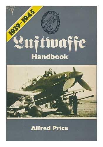 Luftwaffe Handbook, 1939-1945: Price, Alfred