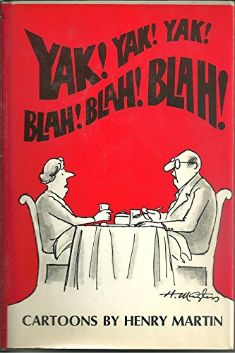 Yak! Yak! Yak! Blah! Blah! Blah!: Cartoons: Martin, Henry