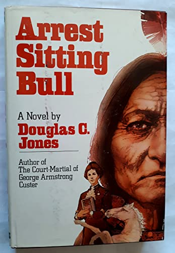 Arrest Sitting Bull: Jones, Douglas C.