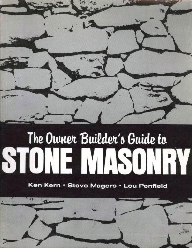 The Owner Builder's Guide to Stone Masonry: Ken Kern; Steve