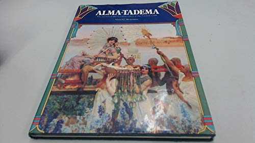 Alma-Tadema: The Painter of the Victorian Vision of the Ancient World: Swanson, Vern G.