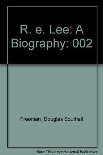 R. E. Lee: A Biography Volume II: Freeman, Douglas Southall