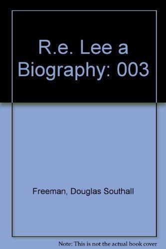 R. E. Lee: A Biography, Vol. 3: Douglas Southall Freeman