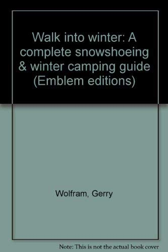 9780684154916: Walk into winter: A complete snowshoeing & winter camping guide (Emblem editions)