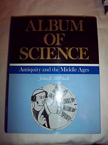 9780684154961: Antiquity and the Middle Ages (Album of Science)
