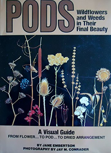 Pods: Wildflowers and Weeds in Their Final Beauty (The Scribner library): Embertson, Jane