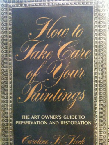How To Take Care Of Your Paintings: Keck, Caroline K.
