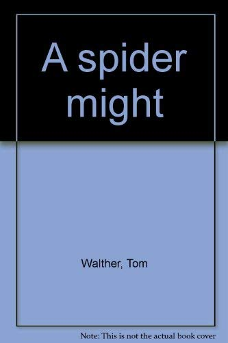 A spider might: Tom Walther