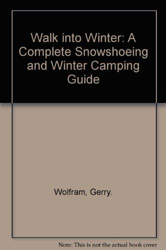 9780684155975: Walk into Winter: A Complete Snowshoeing and Winter Camping Guide