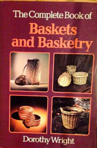 The Complete Book of Baskets and Basketry: Dorothy Wright