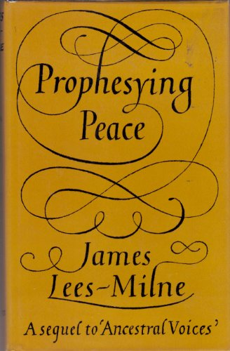 Prophesying Peace: Lees-Milne, James