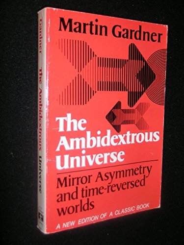 The ambidextrous universe: Mirror asymmetry and time-reversed worlds: Gardner, Martin
