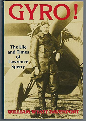 Gyro!: The life and times of Lawrence Sperry: Davenport, William W