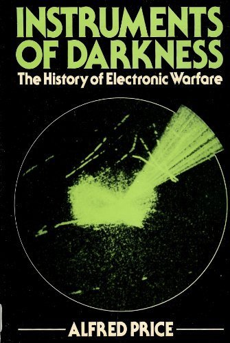 Instruments of Darkness: The History of Electronic Warfare: Price, Alfred