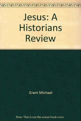 Jesus: An Historian's Review of the Gospels: Grant, Michael