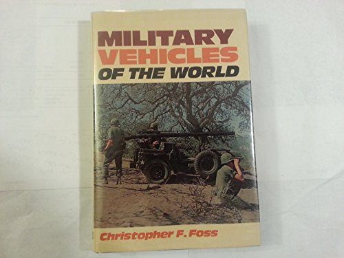 Military Vehicles of the World: Foss, Christopher Frank