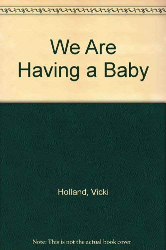 We Are Having a Baby: Holland, Vicki