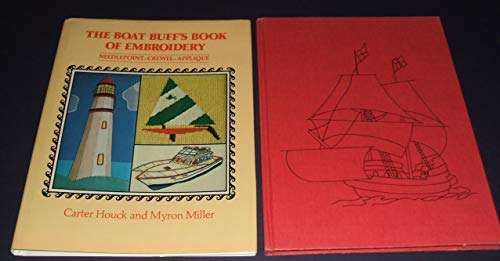 The Boat Buff's Book of Embroidery: Needlepoint, Crewel, Applique: Houck, Carter; Miller, ...