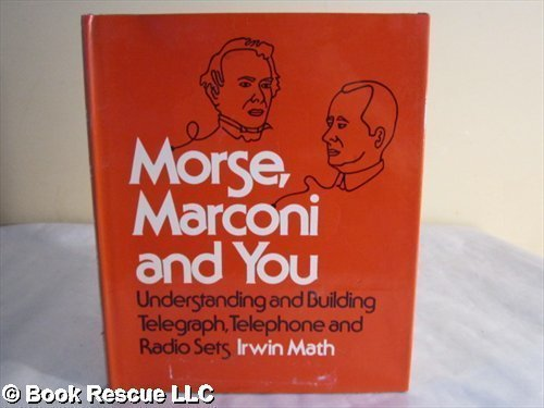9780684160818: Morse, Marconi, and You : Understanding and Building Telegraph, Telephone and Radio Sets