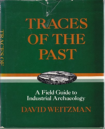 Traces of the past: A field guide to industrial archaeology (0684161079) by Weitzman, David L
