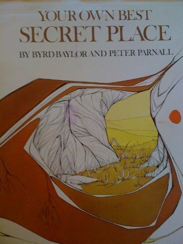 Your Own Best Secret Place (0684161117) by Byrd Baylor; Peter Parnall