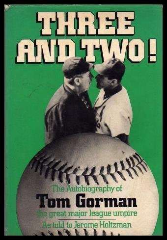 Three and Two! The Autobiography of Tom Gorman, the Great Major League Umpire (9780684161693) by Jerome Holtzman; Tom Gorman