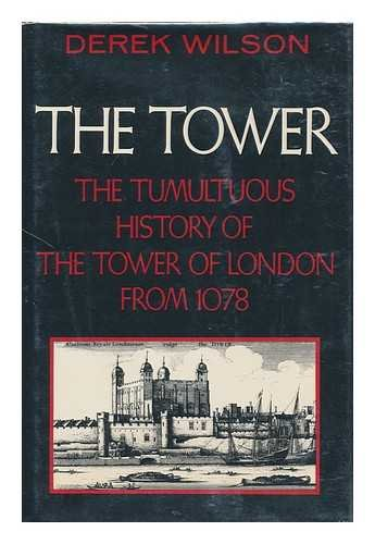 9780684162614: The Tower: The Tumultuous History of the Tower of London from 1078