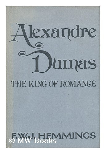 Alexandre Dumas: The King of Romance: Hemmings, F. W.