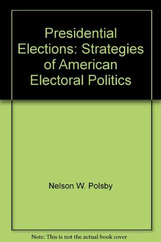Presidential Elections : Strategies of American Electoral: Aaron B. Wildavsky